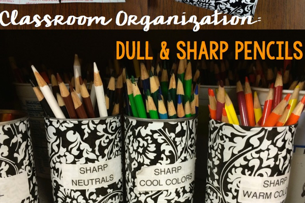 Classroom Organization: Dull & Sharp Pencils