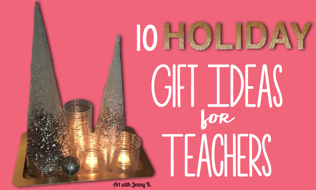 10 teacher gift ideas for the holidays.