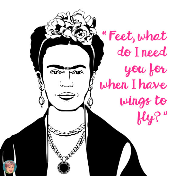 "Frida Kahlo quote, ""Feet what do I need you for when I have wings to fly?"""