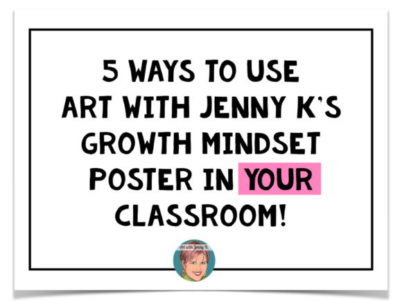 5 Ways to use Art with Jenny K's Growth Mindset Poster in your classroom at back to school!