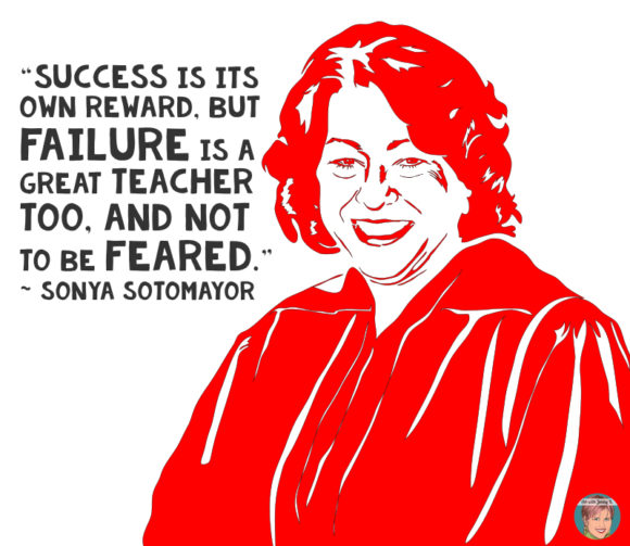 """Success is its own reward, but failure is a great teacher too, and not to be feared."" Sonya Sotomayor Growth Mindset in the classroom quote."